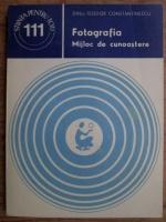 Anticariat: Dinu Teodor Constantinescu - Fotografia. Mijloc de cunoastere