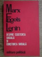Anticariat: Ion Florea - Marx, Engels, Lenin. Despre existenta sociala si constiinta sociala