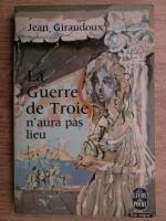 Jean Giraudoux - La Guerre de Troie n'aura pas lieu
