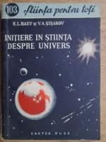 Anticariat: K. L. Baev - Initiere in stiinta despre univers