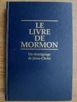 Anticariat: Le livre de Mormon. Un temoignage de Jesus-Christ