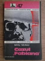 Mihu Neagu - Cazul Fabiana