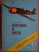 Mircea Stanescu - Cutezanta si jertfa