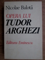 Anticariat: Nicolae Balota - Opera lui Tudor Arghezi