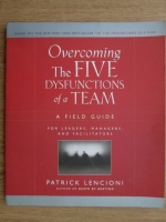 Patrick Lencioni - Overcoming the five dysfunctions of a team. A filed guide for leaders, managers and facilitators