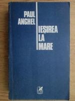 Anticariat: Paul Anghel - Iesirea la mare