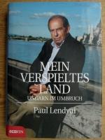 Paul Lendvai - Mein verspieltes Land. Ungarn im Umbruch