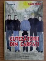 Anticariat: Pavel Corut - Cutezatorii din Carpati