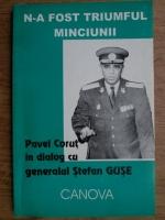 Anticariat: Pavel Corut - N-a fost triumful minciunii. Pavel Corut in dialog cu generalul Stefan Guse