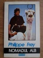 Anticariat: Philippe Frey - Nomadul alb