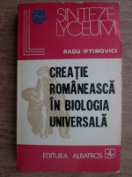 Anticariat: Radu Iftimovici - Creatie romaneasca in biologia universala