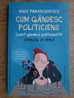 Anticariat: Radu Paraschivescu - Cum gandesc politicienii. Catalog de perle