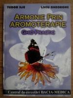 Tudor Ilie, Liviu Gheorghe - Armonie prin aromoterapie. Ghid practic