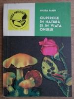 Valeria Barbu - Ciupercile in natura si in viata omului