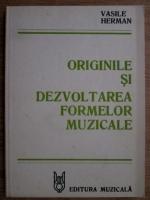 Anticariat: Vasile Herman - Originile si dezvoltarea formelor muzicale