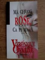 Anticariat: Veronique Ovalde - Ma cheama Rose, ca pe mama