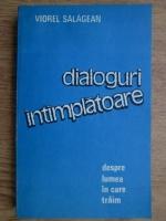 Viorel Salagean - Dialoguri intamplatoare despre lumea in care traim