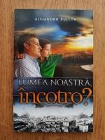 Alejandro Bullon - Lumea noastra, incotro?