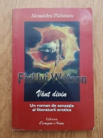 Anticariat: Alexandru Paduraru - Fiul lui Watson. Vant divin