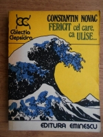 Anticariat: Constantin Novac - Fericit cel care, ca Ulise