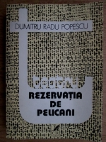 Anticariat: Dumitru Radu Popescu - Rezervatia de pelicani
