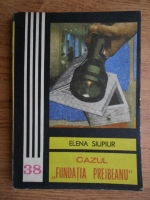 Anticariat: Elena Siupiur - Cazul Fundatia Prejbeanu