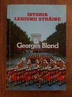 Anticariat: Georges Blond - Istoria legiunii straine