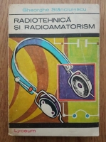 Anticariat: Gh. Stanciulescu - Radiotehnica si radioamatorism
