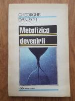 Anticariat: Gheorghe Danisor - Metafizica devenirii