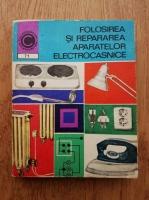 Anticariat: Gheorghe Muresanu - Folosirea si repararea aparatelor electrocasnice