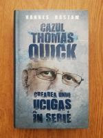 Hannes Rastam - Cazul lui Thomas Quick. Crearea unui ucigas in serie