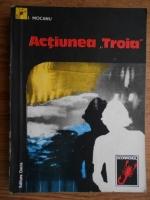 Anticariat: I. Mocanu - Actiunea Troia
