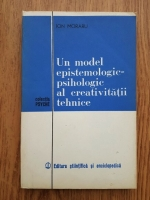 Anticariat: Ion Moraru - Un model epistemologic-psihologic al creativitatii tehnice