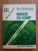Anticariat: Ion Ochinciuc - Norocul era schiop
