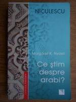 Anticariat: Margaret K. Nydell - Ce stim despre arabi?