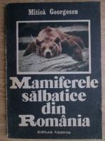 Anticariat: Mitica Georgescu - Mamiferele salbatice din Romania