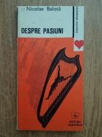 Anticariat: Nicolae Balota - Despre pasiuni
