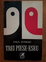 Anticariat: Paul Everac - Trei piese-eseu
