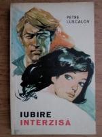 Petre Luscalov - Iubire interzisa