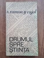 Anticariat: Santiago Ramon Y Cajal - Drumul spre stiinta