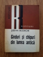 Anticariat: Stefan Bezdechi - Ganduri si chipuri din lumea antica