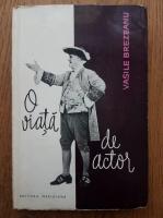 Anticariat: Vasile Brezeanu - O viata de actor