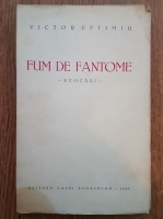 Anticariat: Victor Eftimiu - Fum de fantome. Evocari (1940, prima editie)