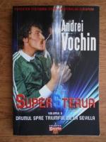 Anticariat: Andrei Vochin - Super Steaua. Drumul spre triumful de la Sevilla (volumul 2)