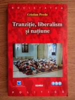 Anticariat: Cristian Preda - Tranzitie, liberalism si natiune