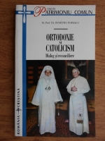 Dumitru Popescu - Ortodoxie si catolicism. Dialog si reconciliere
