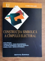Anticariat: Ioan Dragan - Constructia simbolica a campului electoral