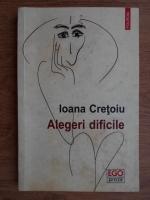 Anticariat: Ioana Cretoiu - Alegeri dificile