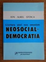 Anticariat: Ion Aurel Stoica - Uvertura unui nou umanism neosocial-democratia