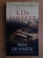 Ken Follett - Bani de hartie